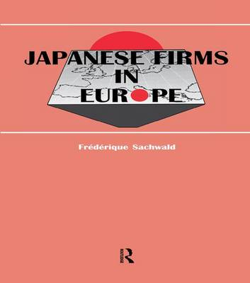Japanese Firms in Europe: A Global Perspective - Routledge Studies in Global Competition (Paperback)