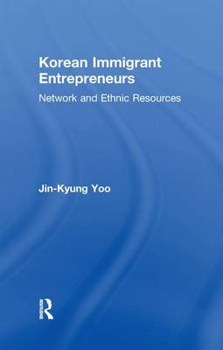 Korean Immigrant Entrepreneurs: Networks and Ethnic Resources - Garland Studies in Entrepreneurship (Paperback)