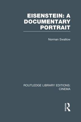 Eisenstein: A Documentary Portrait - Routledge Library Editions: Cinema (Paperback)