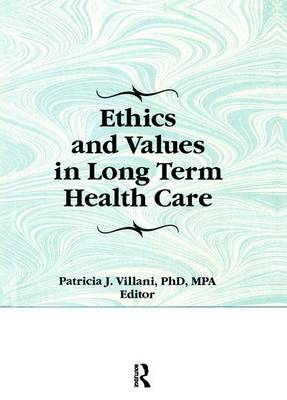 Ethics and Values in Long Term Health Care (Paperback)