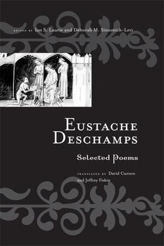 Eustache Deschamps: Selected Poems - Routledge Medieval Texts (Paperback)