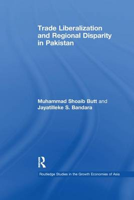 Trade Liberalisation and Regional Disparity in Pakistan - Routledge Studies in the Growth Economies of Asia (Paperback)