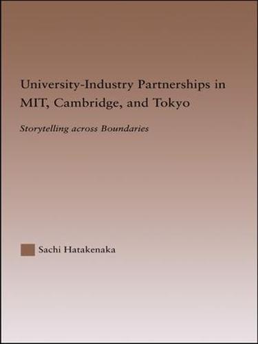 University-Industry Partnerships in MIT, Cambridge, and Tokyo: Storytelling Across Boundaries - RoutledgeFalmer Studies in Higher Education (Paperback)