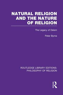Natural Religion and the Nature of Religion: The Legacy of Deism - Routledge Library Editions: Philosophy of Religion (Paperback)