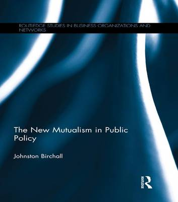 The New Mutualism in Public Policy - Routledge Studies in Business Organizations and Networks (Paperback)