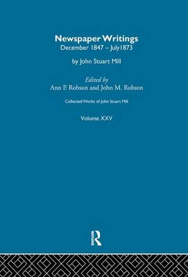 Collected Works of John Stuart Mill: Xxv. Newspaper Writings - Collected Works of John Stuart Mill (Paperback)