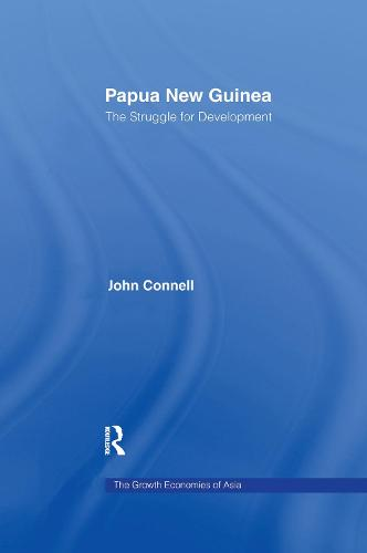 Papua New Guinea: The Struggle for Development - Routledge Studies in the Growth Economies of Asia (Paperback)