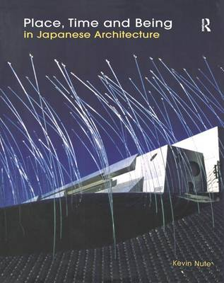 Place, Time and Being in Japanese Architecture (Paperback)