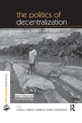The Politics of Decentralization: Forests, Power and People - Earthscan Forest Library (Paperback)
