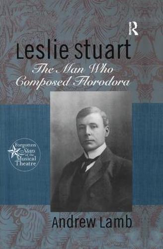 Leslie Stuart: Composer of Florodora - Forgotten Stars of the Musical Theatre (Paperback)