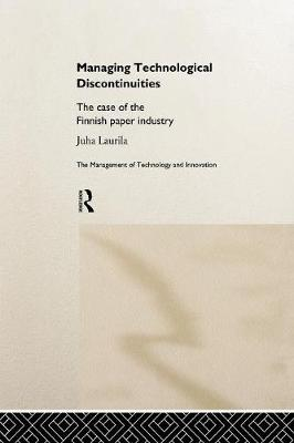 Managing Technological Discontinuities: The Case of the Finnish Paper Industry (Paperback)