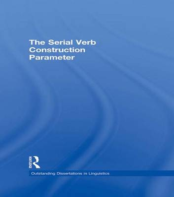 The Serial Verb Construction Parameter - Outstanding Dissertations in Linguistics (Paperback)