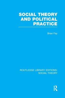 Social Theory and Political Practice - Routledge Library Editions: Social Theory (Paperback)
