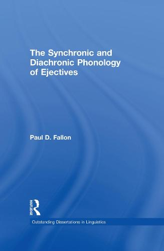 The Synchronic and Diachronic Phonology of Ejectives - Outstanding Dissertations in Linguistics (Paperback)