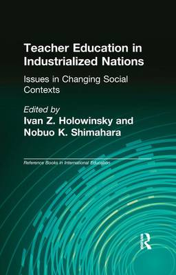 Teacher Education in Industrialized Nations: Issues in Changing Social Contexts - Reference Books in International Education (Paperback)