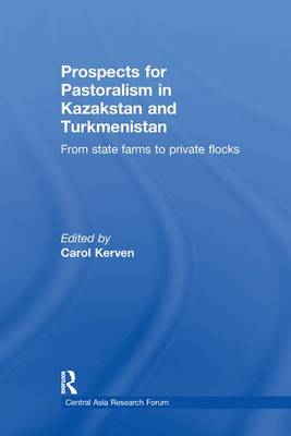 Prospects for Pastoralism in Kazakstan and Turkmenistan: From State Farms to Private Flocks - Central Asia Research Forum (Paperback)