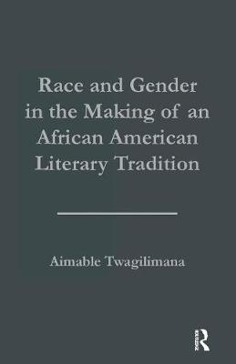 Race and Gender in the Making of an African American Literary Tradition - Studies in African American History and Culture (Paperback)