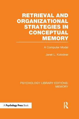 Retrieval and Organizational Strategies in Conceptual Memory (PLE: Memory): A Computer Model - Psychology Library Editions: Memory (Paperback)