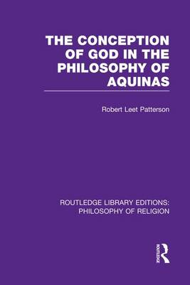 The Conception of God in the Philosophy of Aquinas - Routledge Library Editions: Philosophy of Religion (Paperback)
