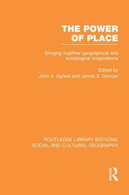 The Power of Place: Bringing Together Geographical and Sociological Imaginations - Routledge Library Editions: Social and Cultural Geography (Paperback)