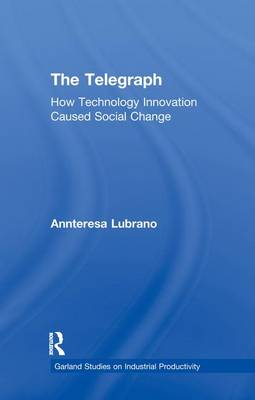The Telegraph: How Technology Innovation Caused Social Change - Studies on Industrial Productivity: Selected Works (Paperback)