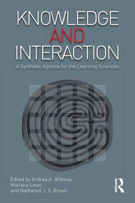 Knowledge and Interaction: A Synthetic Agenda for the Learning Sciences (Paperback)