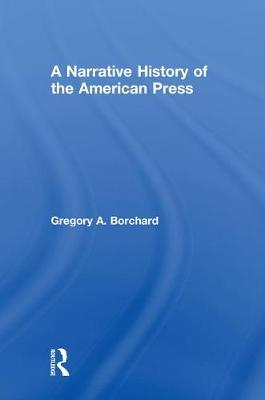A Narrative History of the American Press (Hardback)