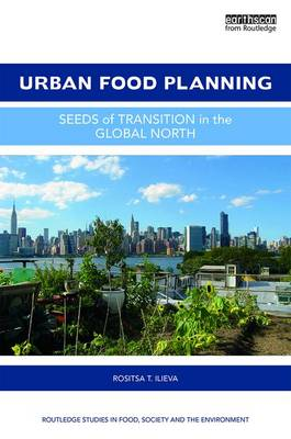 Urban Food Planning: Seeds of Transition in the Global North - Routledge Studies in Food, Society and the Environment (Hardback)