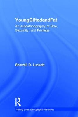 YoungGiftedandFat: An Autoethnography of Size, Sexuality, and Privilege - Writing Lives: Ethnographic Narratives (Hardback)