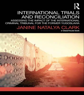 International Trials and Reconciliation: Assessing the Impact of the International Criminal Tribunal for the Former Yugoslavia (Paperback)