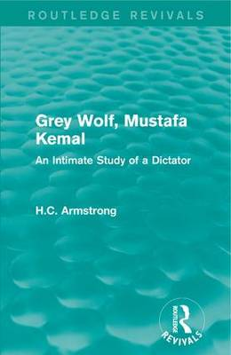 Grey Wolf-- Mustafa Kemal: An Intimate Study of a Dictator (Paperback)