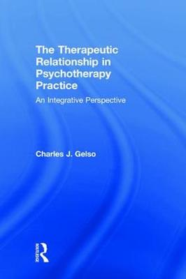 The Therapeutic Relationship in Psychotherapy Practice: An Integrative Perspective (Hardback)