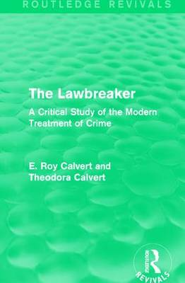 The Lawbreaker: A Critical Study of the Modern Treatment of Crime (Paperback)