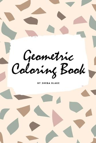 Geometric Patterns Coloring Book for Teens and Young Adults (6x9 Coloring Book / Activity Book) - Geometric Patterns Coloring Books 6 (Paperback)