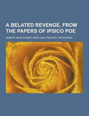 A Belated Revenge, from the Papers of Ipsico Poe (Paperback)