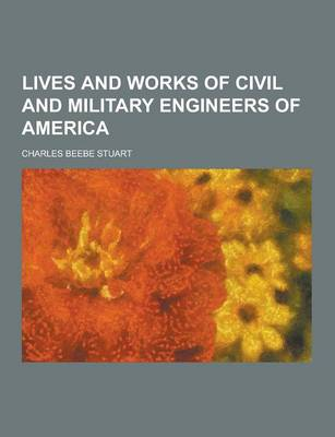 Lives and Works of Civil and Military Engineers of America (Paperback)