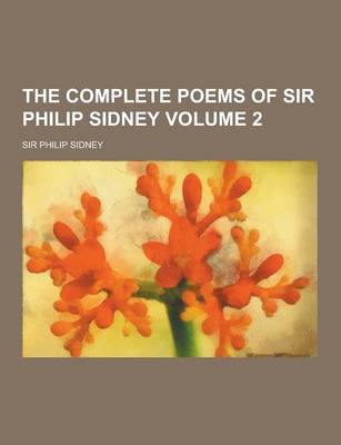 The Complete Poems of Sir Philip Sidney Volume 2 (Paperback)