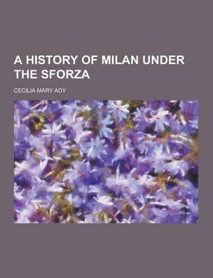 A History of Milan Under the Sforza (Paperback)