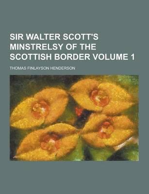 Sir Walter Scott's Minstrelsy of the Scottish Border Volume 1 (Paperback)