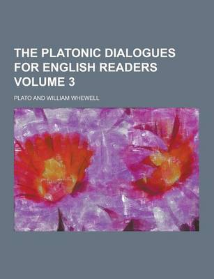 The Platonic Dialogues for English Readers Volume 3 (Paperback)