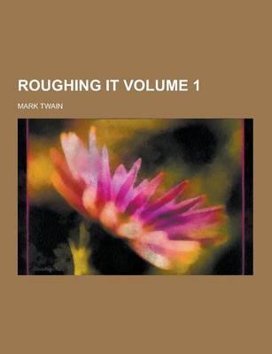 Roughing It Volume 1 (Paperback)