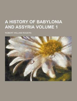 A History of Babylonia and Assyria Volume 1 (Paperback)