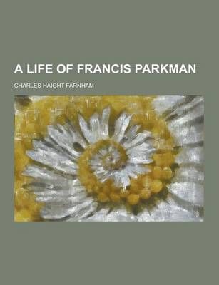 A Life of Francis Parkman (Paperback)