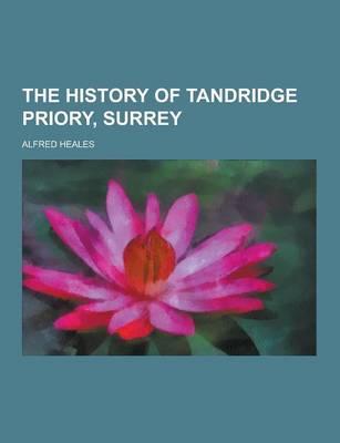 The History of Tandridge Priory, Surrey (Paperback)