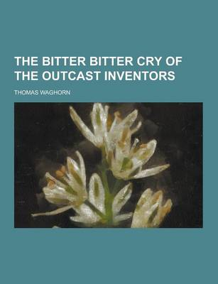 The Bitter Bitter Cry of the Outcast Inventors (Paperback)
