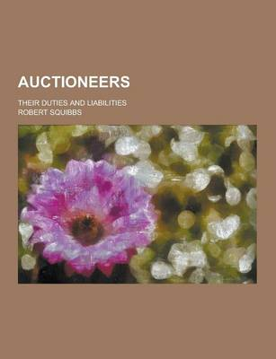 Auctioneers; Their Duties and Liabilities (Paperback)