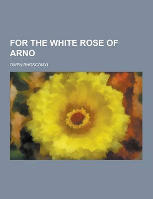 For the White Rose of Arno (Paperback)