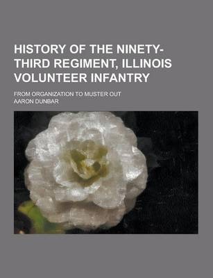 History of the Ninety-Third Regiment, Illinois Volunteer Infantry; From Organization to Muster Out (Paperback)