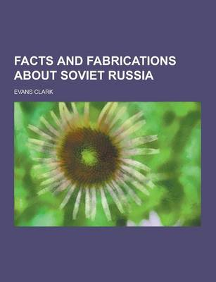 Facts and Fabrications about Soviet Russia (Paperback)