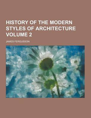 History of the Modern Styles of Architecture Volume 2 (Paperback)